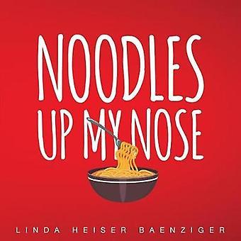 Noodles Up My Nose by Heiser Baenziger & Linda