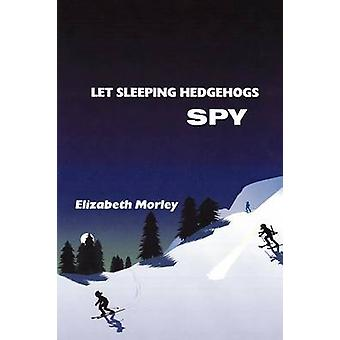 Let Sleeping Hedgehogs Spy by Morley & Elizabeth