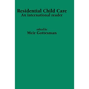 Residential Child Care An international reader by Gottesman & M