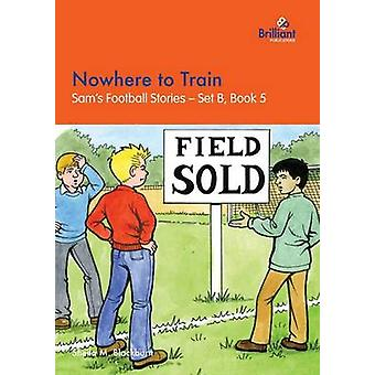 Nowhere to Train Sams Football Stories  Set B Book 5 by Blackburn & Sheila M