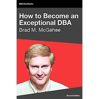 How to Become an Exceptional DBA 2nd Edition by McGehee & Brad M