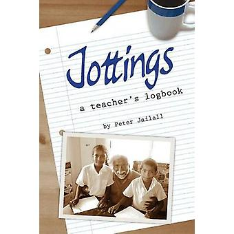 Jottings A Teachers Logbook by Jailall & Peter