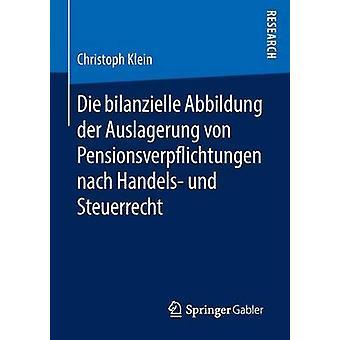 Die bilanzielle Abbildung der Auslagerung von Pensionsverpflichtungen nach Handels und Steuerrecht by Klein & Christoph