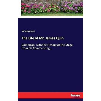 The Life of Mr. James QuinComedian with the History of the Stage from his Commencing... by Anonymous