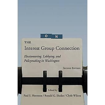 The Interest Group Connection Electioneering Lobbying and Policymaking in Washington 2nd Edition by Hernson & Paul S.