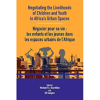 Negotiating the Livelihoods of Children and Youth in Africas Urban Spaces by Bourdillon & Michael