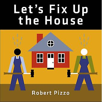 Lets Fix Up the House by Robert Pizzo