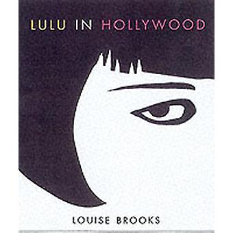 Lulu In Hollywood  Expanded Edition by Louise Brooks