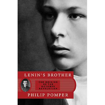 Lenin's Brother - The Origins of the October Revolution by Philip Pomp