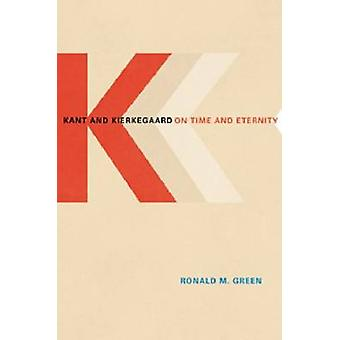 Kant and Kierkegaard on Time and Eternity by Ronald M. Green - 978088