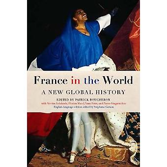 France In The World - A New Global History by Patrick Boucheron - 9781