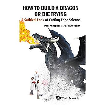 How To Build A Dragon Or Die Trying - A Satirical Look At Cutting-edge