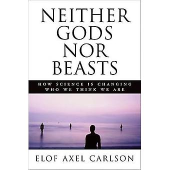 Neither Gods Nor Beasts - How Science Is Changing Who We Think We Are