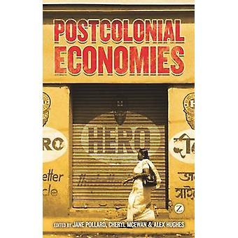 Postcolonial Economies by Jane Pollard - Cheryl McEwan - Alexandra Hu