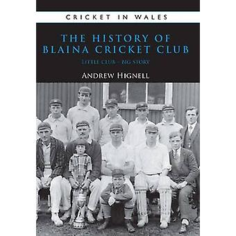 The History of Blaina Cricket Club - Little Club - Big Story by Andrew