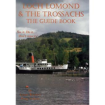 Loch Lomond & the Trossachs - the Guide Book - See it - Do it.. Don