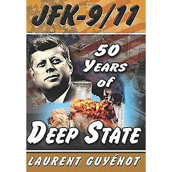 JFK - 9/11 - 50 Years of Deep State by Laurent Guyenot - 9781615776313