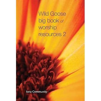Wild Goose Big Book of Worship Resources volume 2 by The Iona Communi