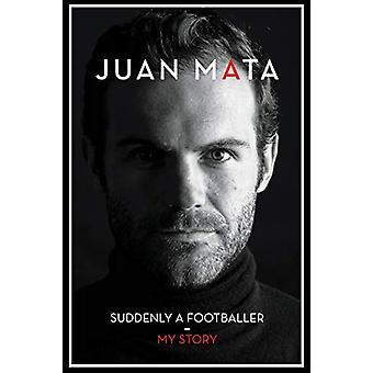 Suddenly A Footballer - My Story by Juan Mata - 9781911613565 Book