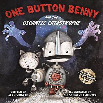 One Button Benny and the Gigantic Catastrophe by Alan Windram & Illustrated by Chloe Holwill Hunter