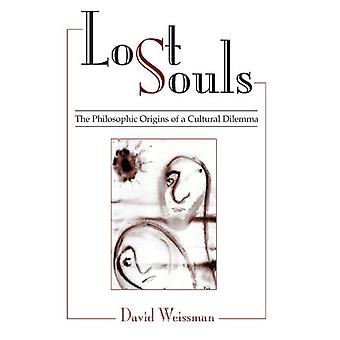 Lost Souls - The Philosophic Origins of a Cultural Dilemma by David We
