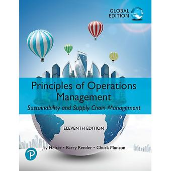 Principles of Operations Management Sustainability and Supply Chain Management Global Edition by Jay Heizer & Barry Render & Chuck Munson