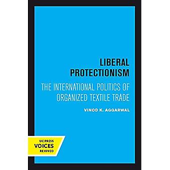 Liberal Protectionism: The International Politics of Organized Textile Trade (Studies in International Political Economy)
