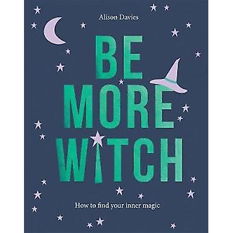 Be More Witch How to Find Your Inner Magic