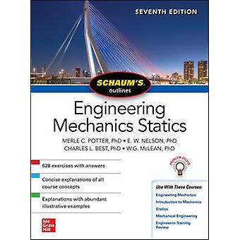 Schaums Outline of Engineering Mechanics Statics Seventh Edition by Merle PotterE. NelsonCharles BestWilliam McLean