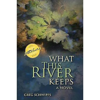 Mitä tämä joki säilyttää - Gregory Schwippsin romaani - 9780253002365 Bo