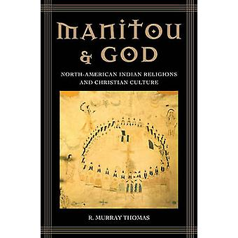 Manitou and God - North-American Indian Religions and Christian Cultur