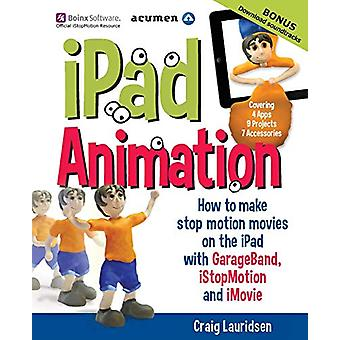 iPad Animation - How to Make Stop Motion Movies on the iPad by Craig L