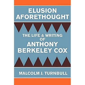 Elusion Aforethought - The Life and Writing of Anthony Berkeley Cox by