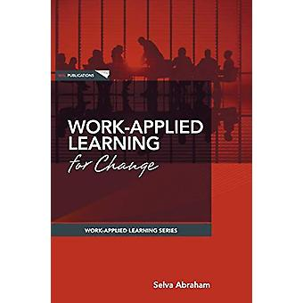 Work-Applied Learning for Change by Selva Abraham - 9780987372109 Book