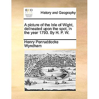 A Picture of the Isle of Wight - Delineated Upon the Spot - in the Ye