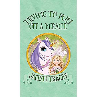 Trying to Pull Off a Miracle by Jaclyn Tracey - 9781509224395 Book