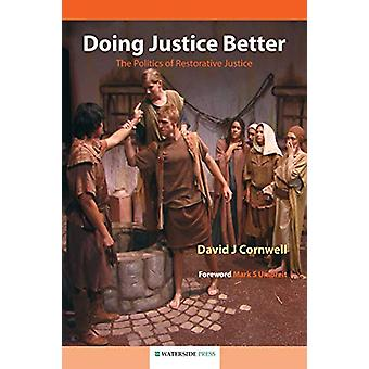 Doing Justice Better - The Politics of Restorative Justice by David J.