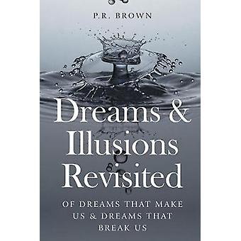 Dreams and Illusions - Of Dreams That Make Us and Dreams That Break Us