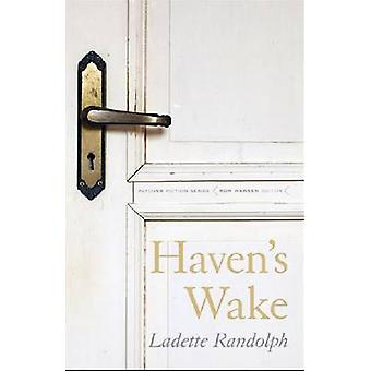 Havens Wake by Ladette Randolph