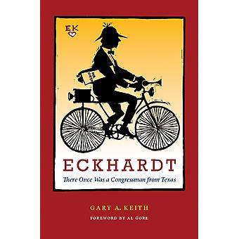 Eckhardt There Once Was a Congressman from Texas Focus on American History Series by Foreword by Al Gore Gary A Keith