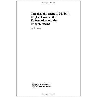 The Establishment of Modern English Prose in the Reformation and the Enlightenment: The Art of Prose Writing from the Middle Ages to the Enlightenment