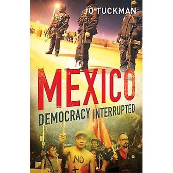 Mexico - Democracy Interrupted by Jo Tuckman - 9780300160314 Book