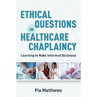 Ethical Questions in Healthcare Chaplaincy - Learning to Make Informed