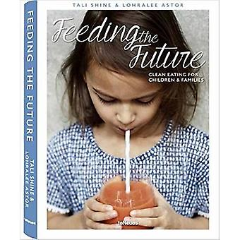 Feeding the Future - Clean Eating for Children & Families by Tali Shin