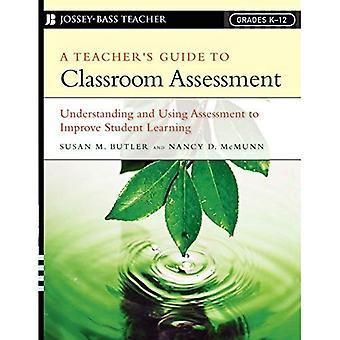A Teacher's Guide to Classroom Assessment: begrijpen en gebruiken van de evaluatie te verbeteren van de Student leren (Jossey-Bass leraar)