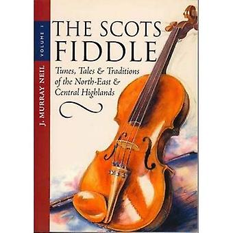 The Scots Fiddle: Tunes, Tales and Traditions of the North-east and Central Highlands v. 1