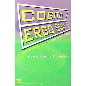 Cogito Ergo Sum: And Other Musings on Science