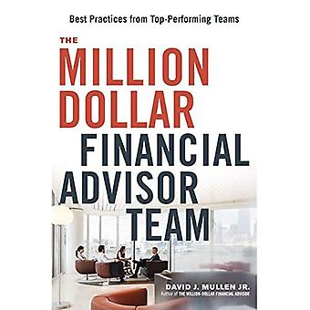 The Million-Dollar Financial� Advisor Team: Best Practices From Top Performing Teams