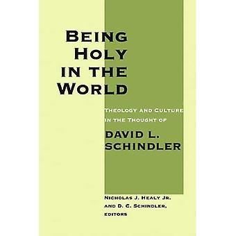 Heilig zijn in de wereld: theologie en cultuur in de gedachte van David L Schindler