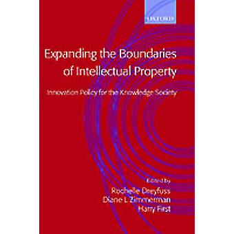 Expanding the Boundaries of Intellectual Property Innovation Policy for the Knowledge Society by Dreyfuss & Rochelle Cooper